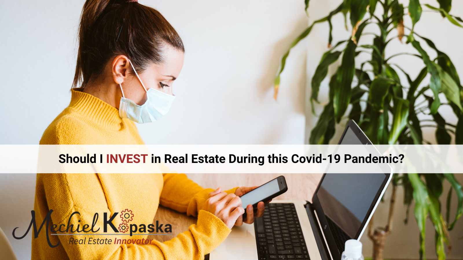Should I Invest in Real Estate During this Covid-19 Pandemic?